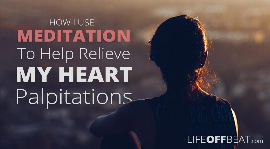 How I Use Meditation to Help Relieve My Heart Palpitations