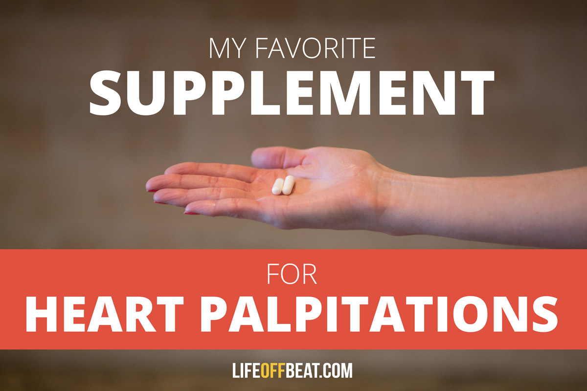 My Favorite Supplement for Heart Palpitations | Life Off Beat